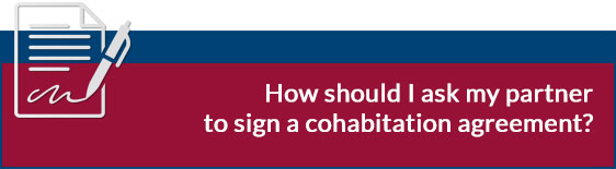 How should I ask my partner to sign a cohabitation agreement?